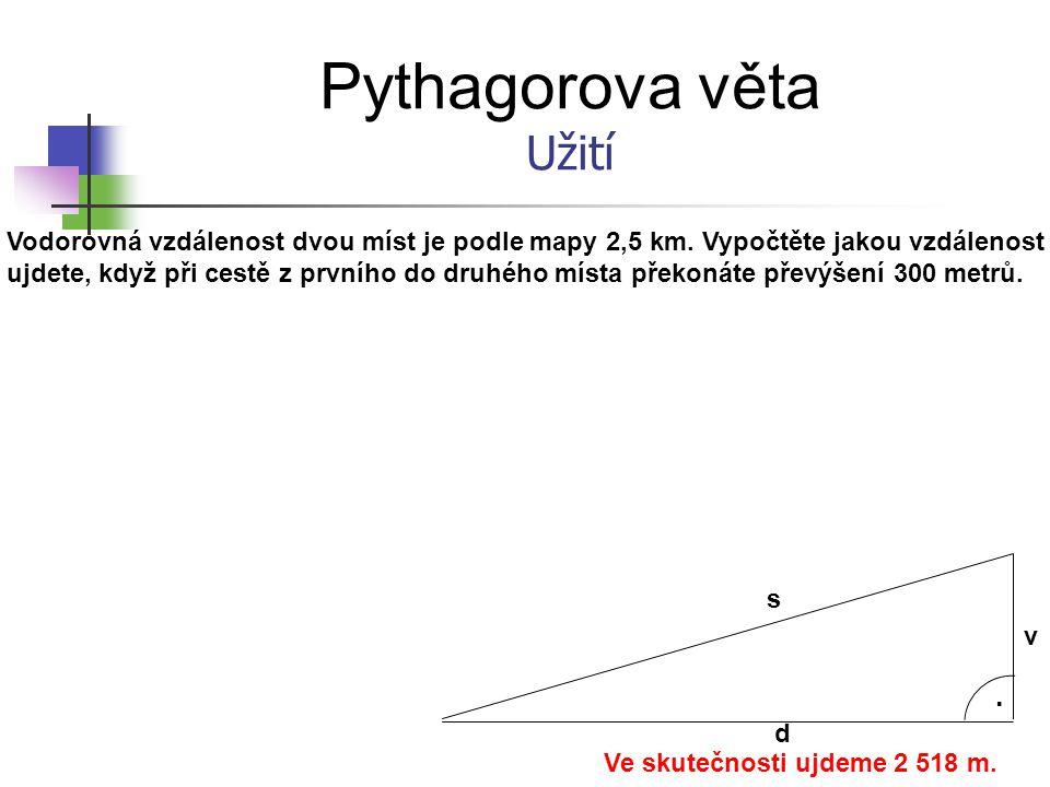 Pythagorova věta Užití Vodorovná vzdálenost dvou míst je podle mapy 2,5 km.