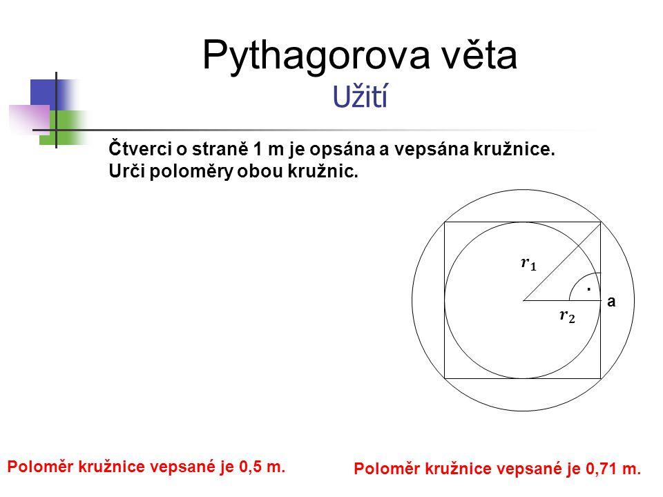 Pythagorova věta Užití Čtverci o straně 1 m je opsána a vepsána kružnice.