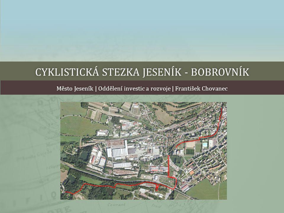 CYKLISTICKÁ STEZKA JESENÍK - BOBROVNÍKCYKLISTICKÁ STEZKA JESENÍK - BOBROVNÍK Město Jeseník | Oddělení investic a rozvoje | František ChovanecMěsto Jes