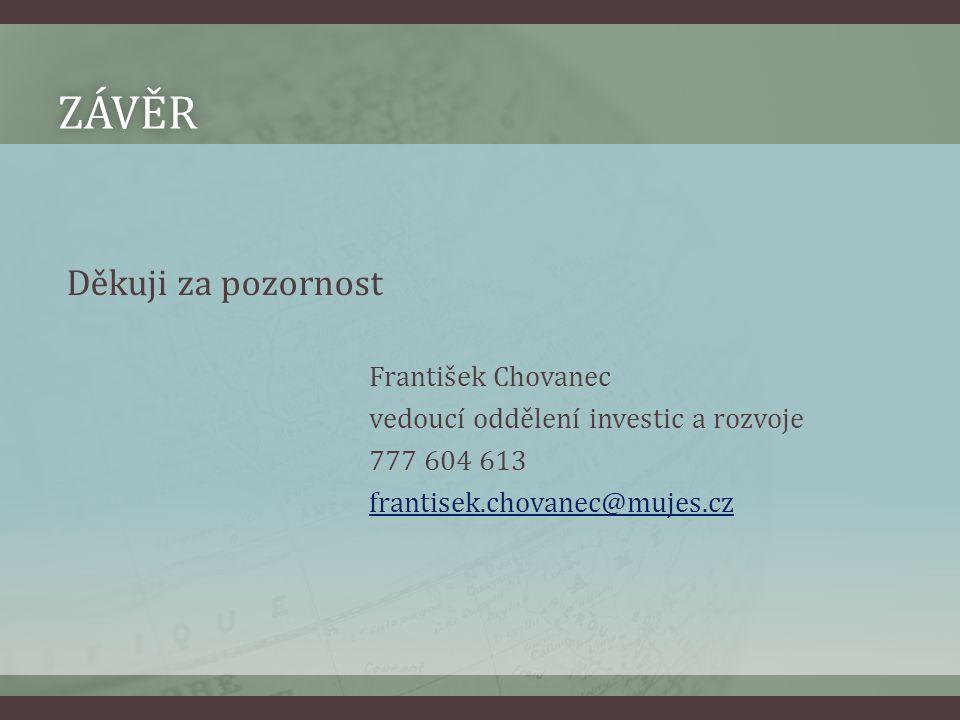 ZÁVĚR Děkuji za pozornost František Chovanec vedoucí oddělení investic a rozvoje 777 604 613 frantisek.chovanec@mujes.cz