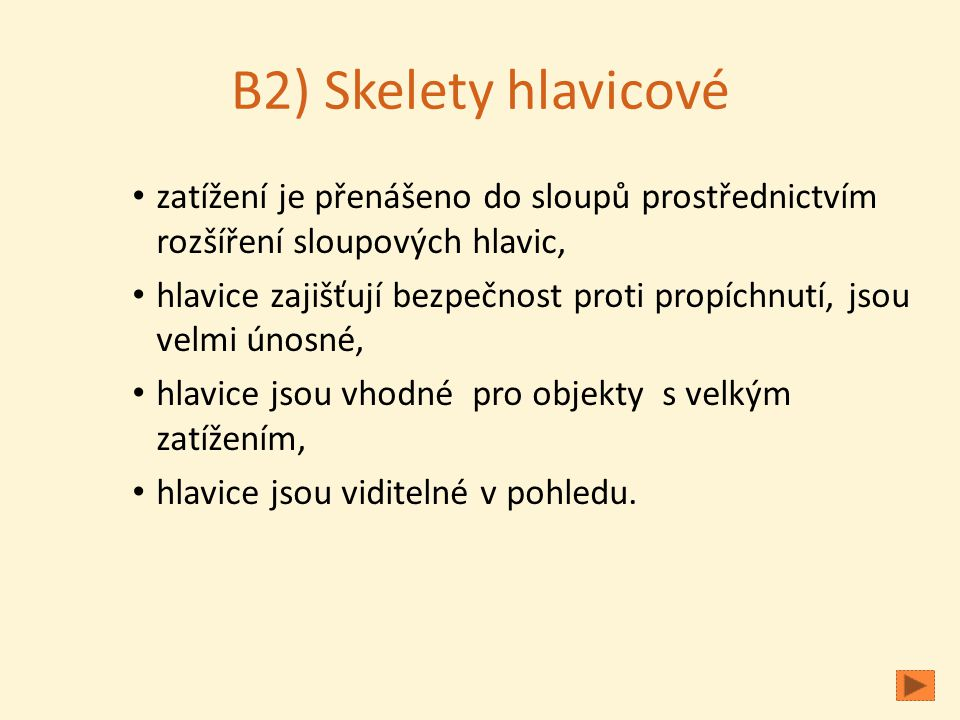 B2) Skelety hlavicové zatížení je přenášeno do sloupů prostřednictvím rozšíření sloupových hlavic, hlavice zajišťují bezpečnost proti propíchnutí, jsou velmi únosné, hlavice jsou vhodné pro objekty s velkým zatížením, hlavice jsou viditelné v pohledu.