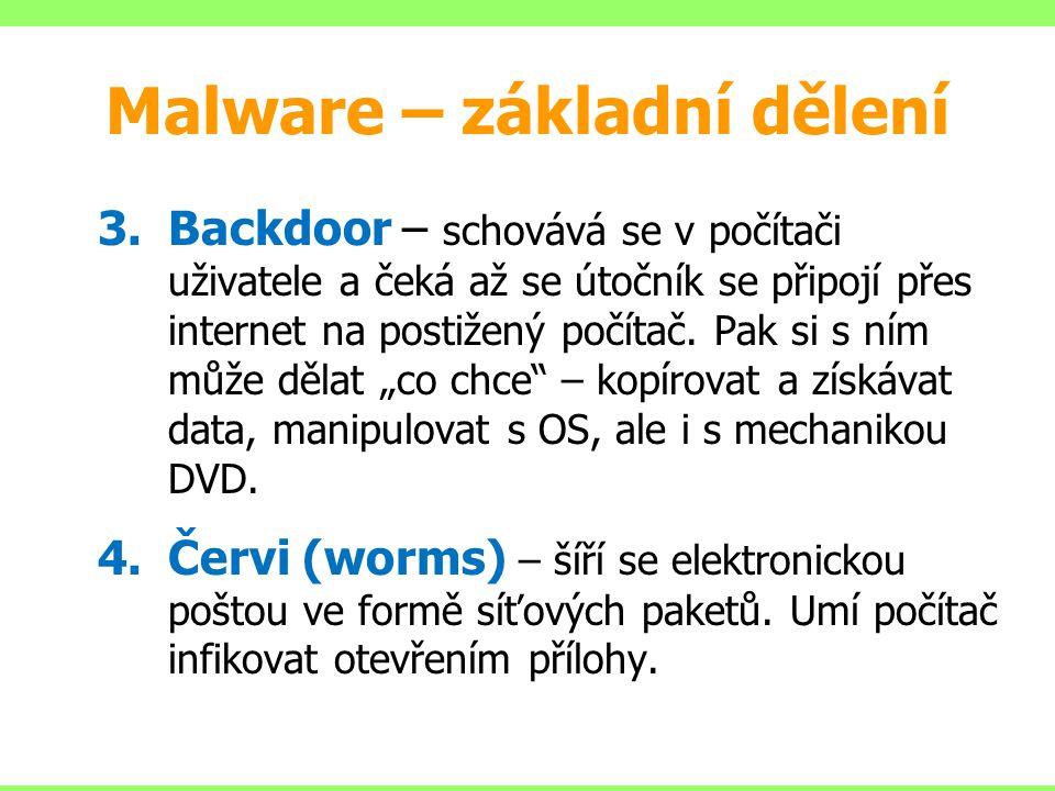 Malware – základní dělení 3.Backdoor – schovává se v počítači uživatele a čeká až se útočník se připojí přes internet na postižený počítač. Pak si s n