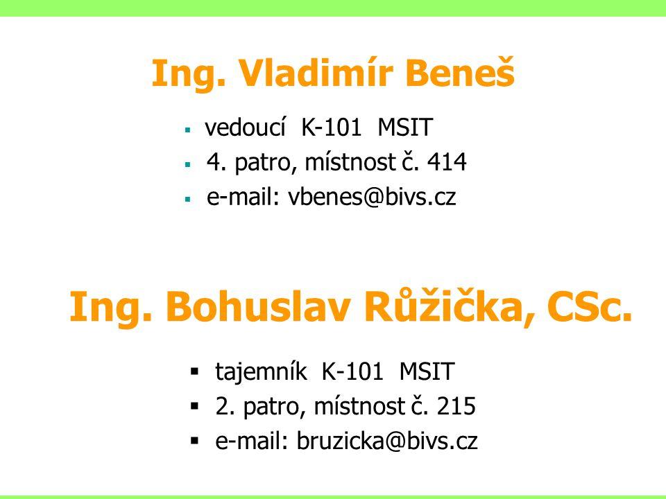 Ing. Bohuslav Růžička, CSc.  tajemník K-101 MSIT  2. patro, místnost č. 215  e-mail: bruzicka@bivs.cz Ing. Vladimír Beneš  vedoucí K-101 MSIT  4.