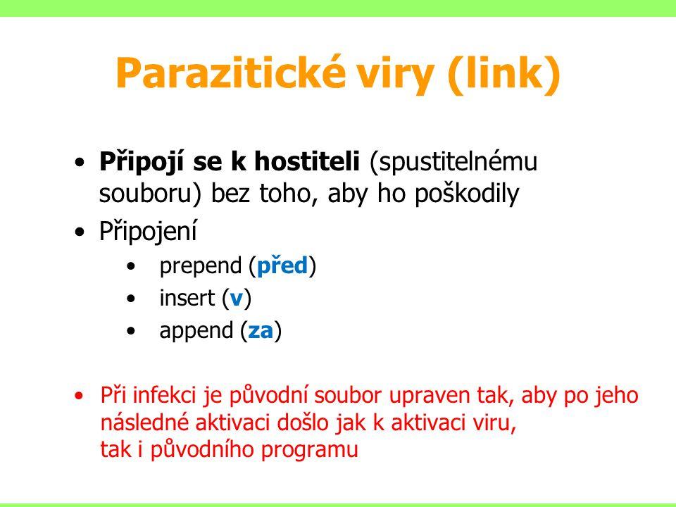 Parazitické viry (link) Připojí se k hostiteli (spustitelnému souboru) bez toho, aby ho poškodily Připojení prepend (před) insert (v) append (za) Při