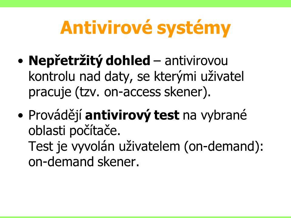 Antivirové systémy Nepřetržitý dohled – antivirovou kontrolu nad daty, se kterými uživatel pracuje (tzv. on-access skener). Provádějí antivirový test