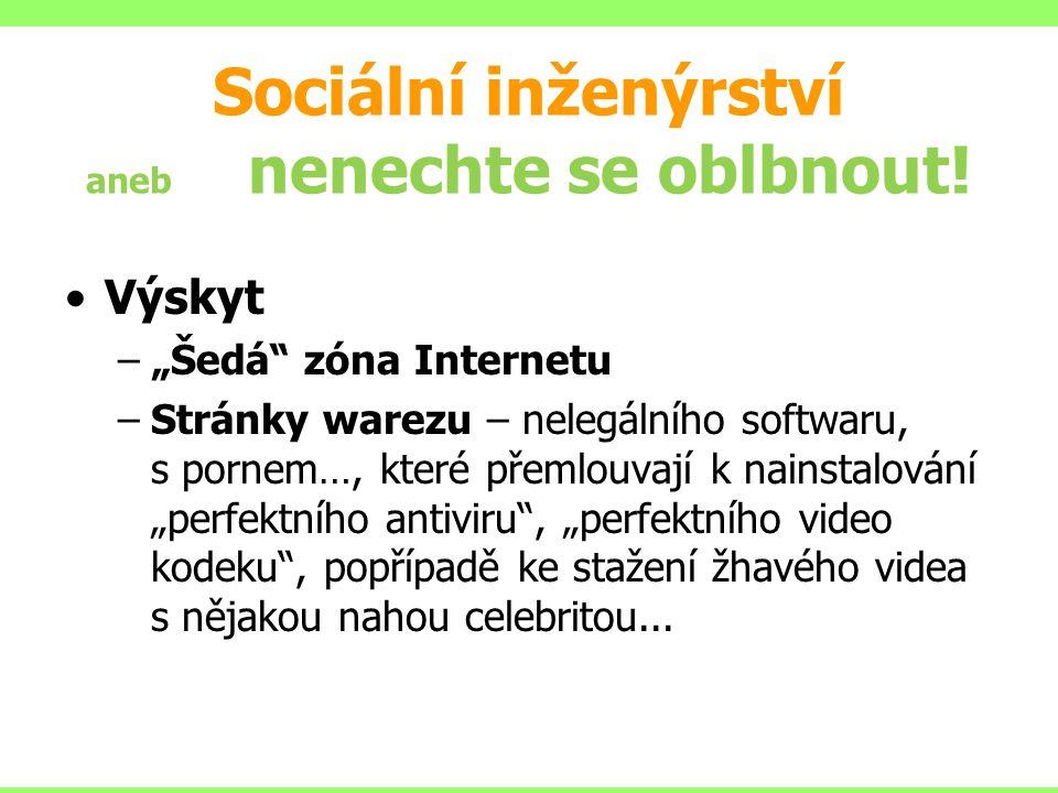 """Sociální inženýrství aneb nenechte se oblbnout! Výskyt –""""Šedá"""" zóna Internetu –Stránky warezu – nelegálního softwaru, s pornem…, které přemlouvají k n"""