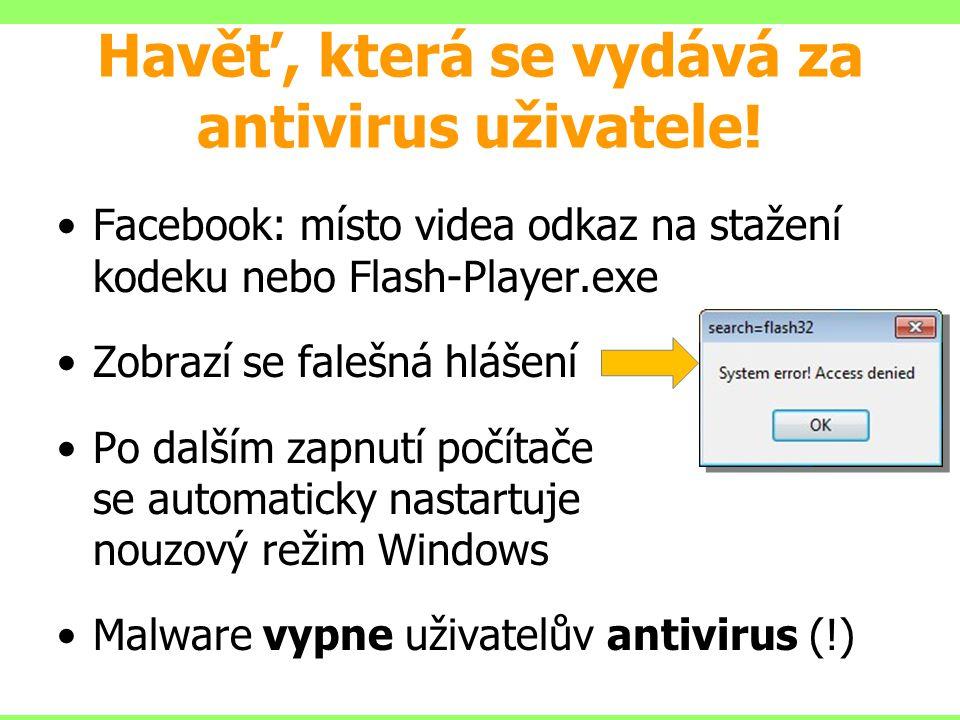 Havěť, která se vydává za antivirus uživatele! Facebook: místo videa odkaz na stažení kodeku nebo Flash-Player.exe Zobrazí se falešná hlášení Po další