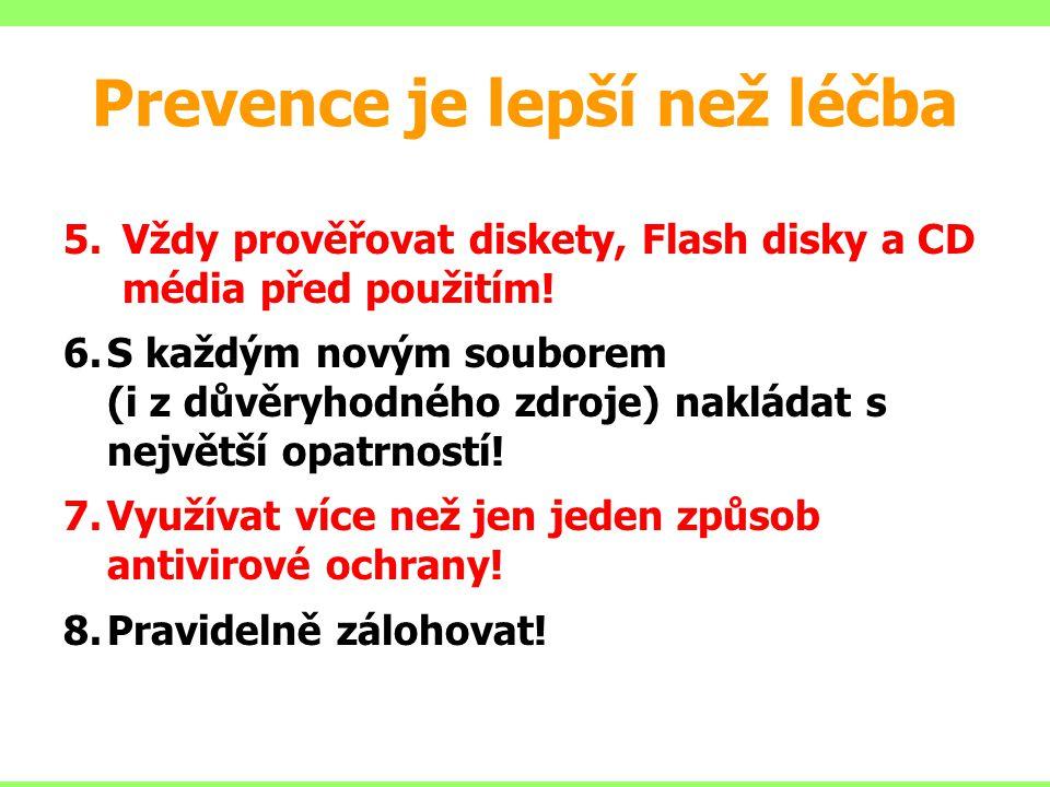 Prevence je lepší než léčba 5.Vždy prověřovat diskety, Flash disky a CD média před použitím! 6.S každým novým souborem (i z důvěryhodného zdroje) nakl