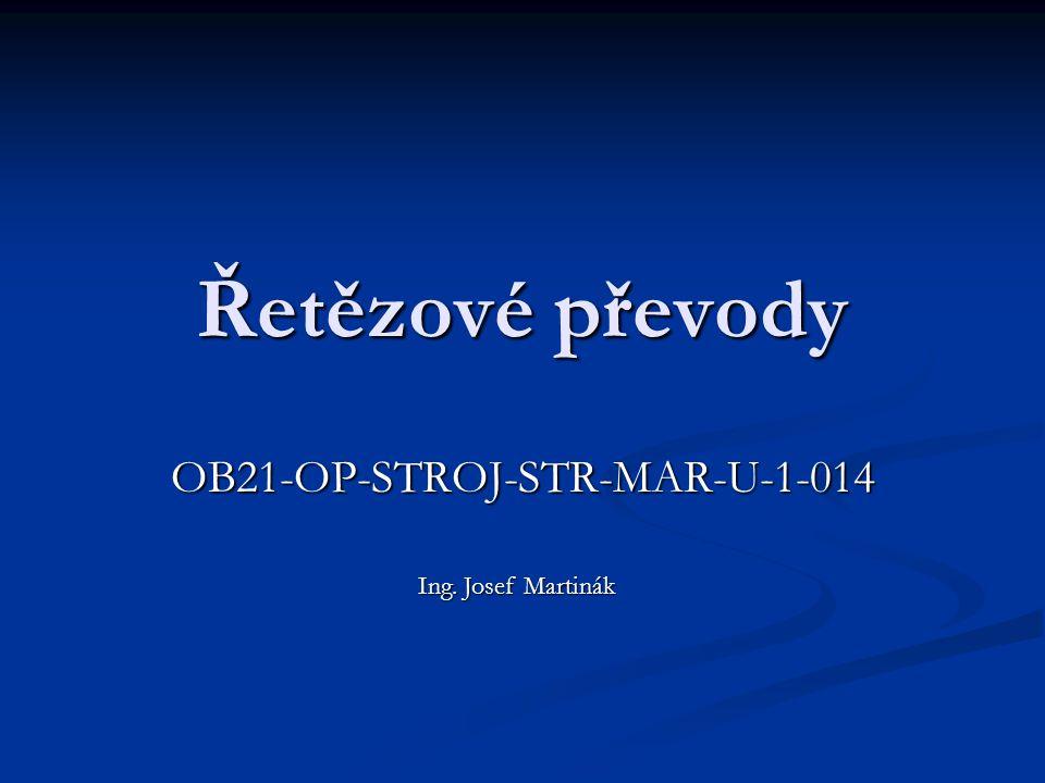 Řetězové převody OB21-OP-STROJ-STR-MAR-U-1-014 Ing. Josef Martinák