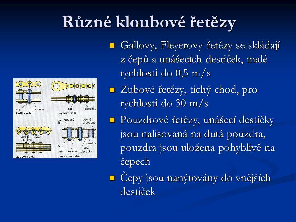 Různé kloubové řetězy Gallovy, Fleyerovy řetězy se skládají z čepů a unášecích destiček, malé rychlosti do 0,5 m/s Zubové řetězy, tichý chod, pro rych