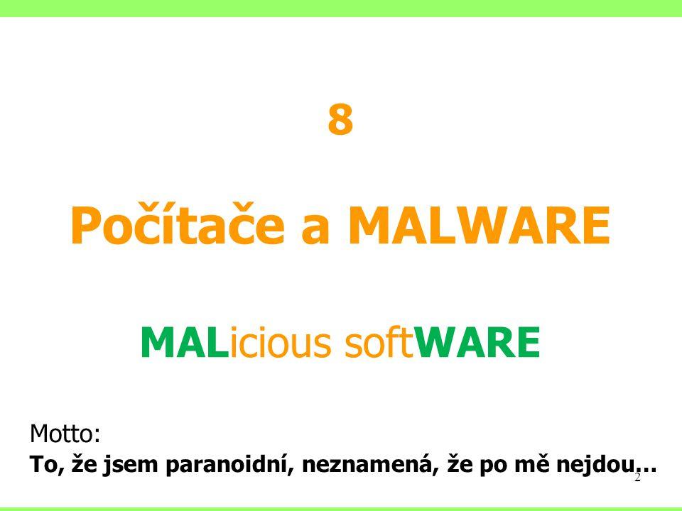 8.Phishing – podvodné e-maily,  Podvodné zprávy  Na první pohled informace z významné instituce (nejčastěji banky)  Snaha vylákat důvěrné informace  Spolupráce s lidskou hloupostí a naivitou Malware – základní dělení