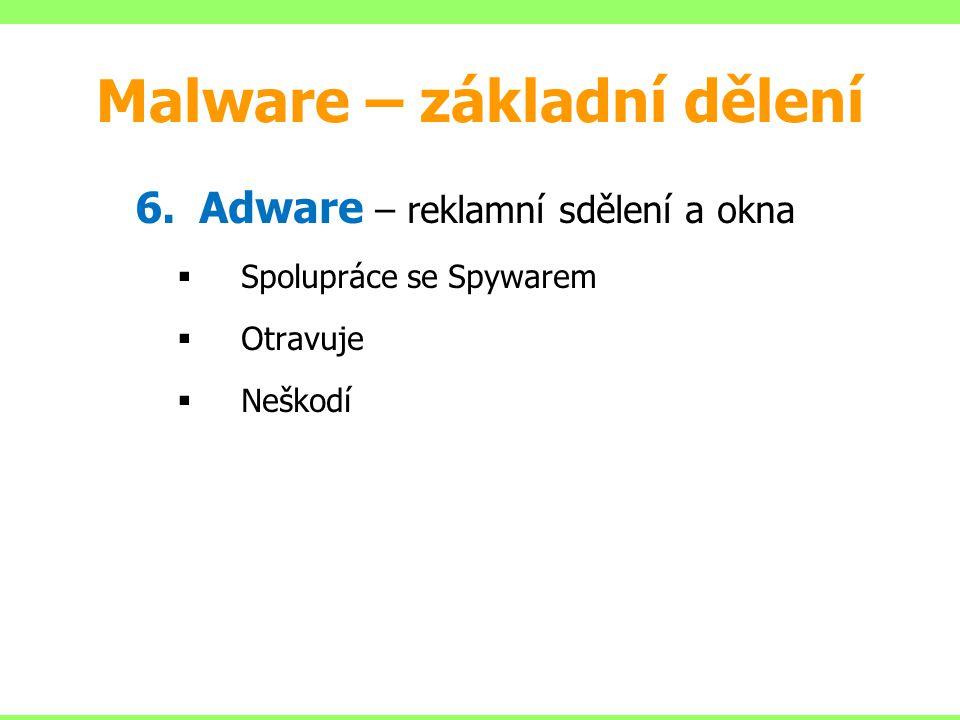 6.Adware – reklamní sdělení a okna  Spolupráce se Spywarem  Otravuje  Neškodí Malware – základní dělení