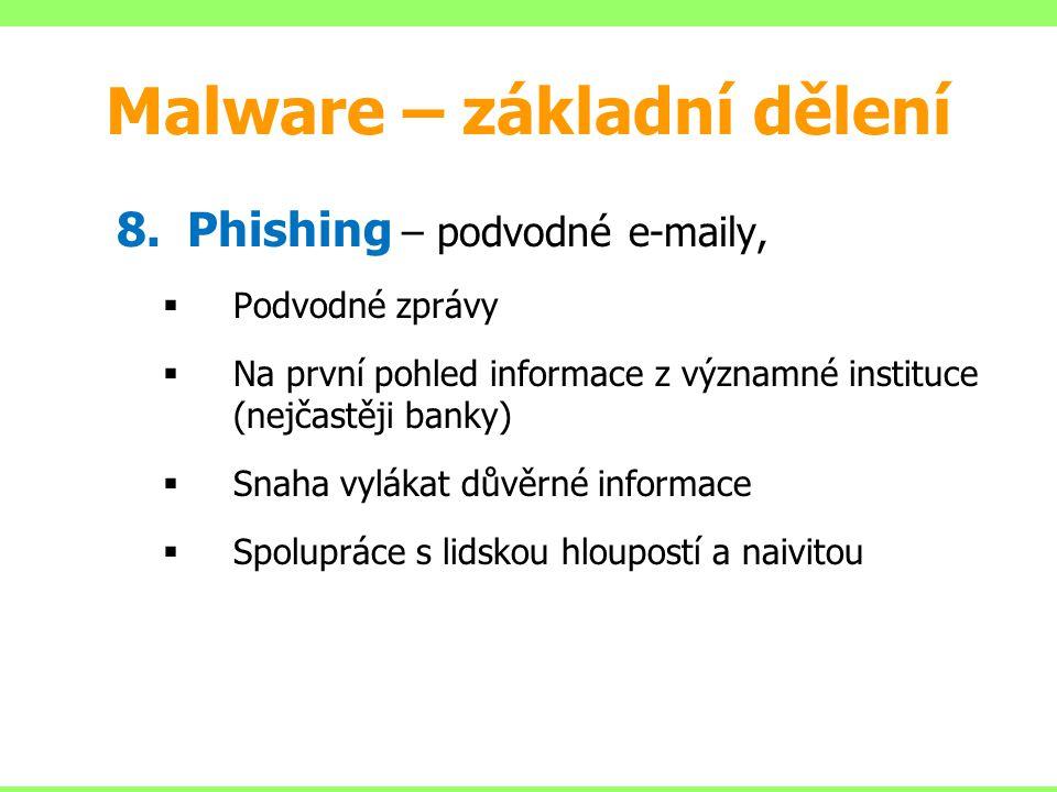 8.Phishing – podvodné e-maily,  Podvodné zprávy  Na první pohled informace z významné instituce (nejčastěji banky)  Snaha vylákat důvěrné informace