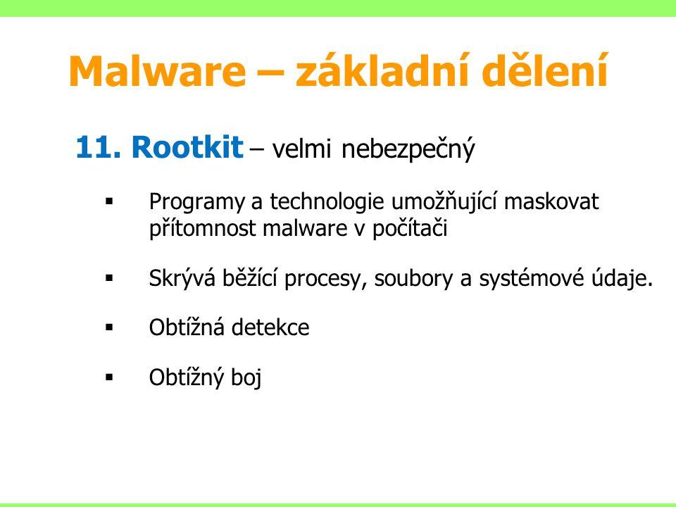 11. Rootkit – velmi nebezpečný  Programy a technologie umožňující maskovat přítomnost malware v počítači  Skrývá běžící procesy, soubory a systémové