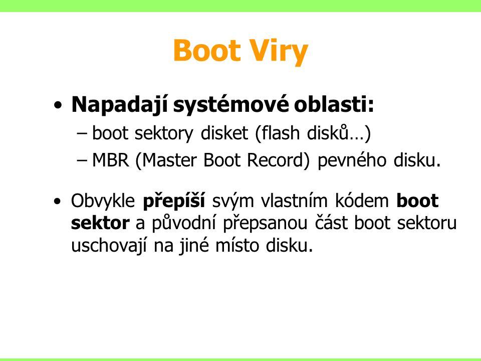 Boot Viry Napadají systémové oblasti: –boot sektory disket (flash disků…) –MBR (Master Boot Record) pevného disku. Obvykle přepíší svým vlastním kódem