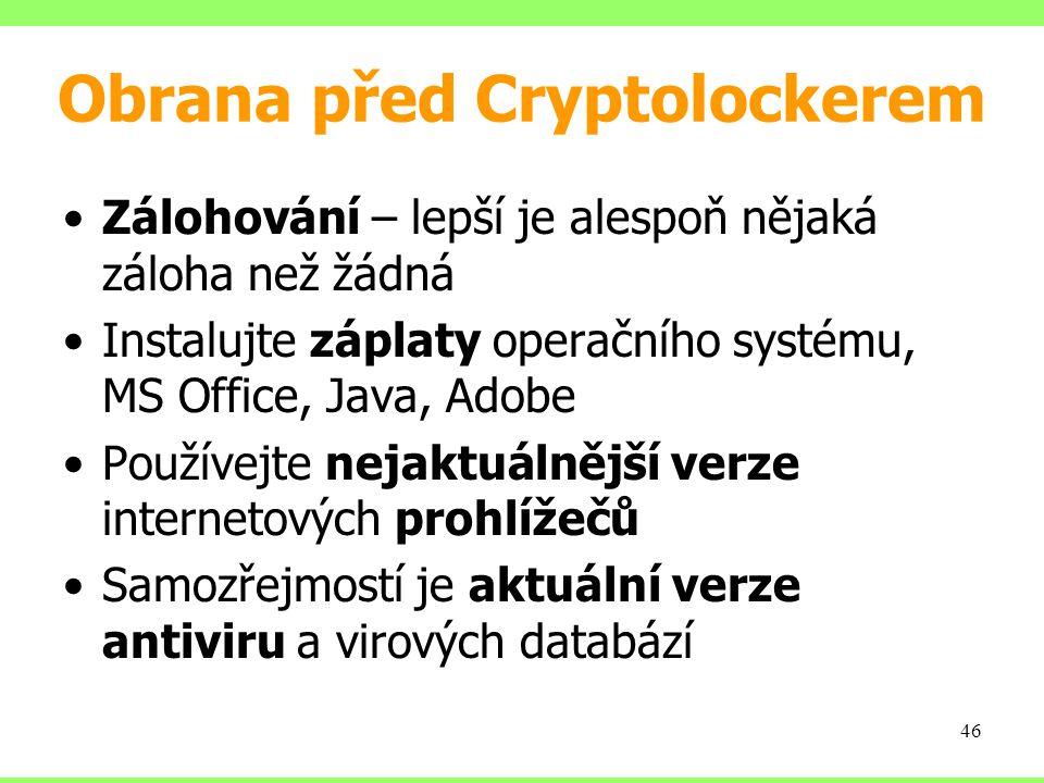Obrana před Cryptolockerem Zálohování – lepší je alespoň nějaká záloha než žádná Instalujte záplaty operačního systému, MS Office, Java, Adobe Používe