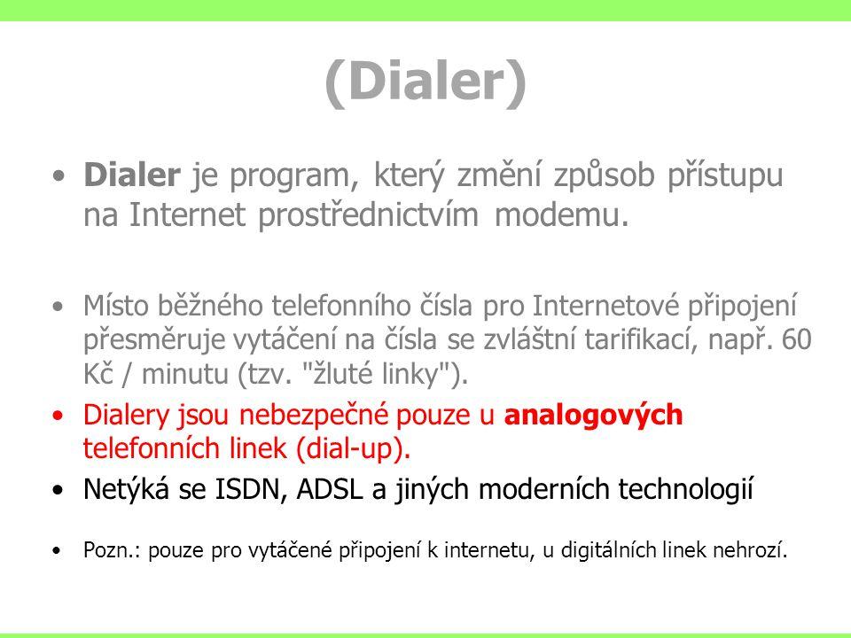 (Dialer) Dialer je program, který změní způsob přístupu na Internet prostřednictvím modemu. Místo běžného telefonního čísla pro Internetové připojení