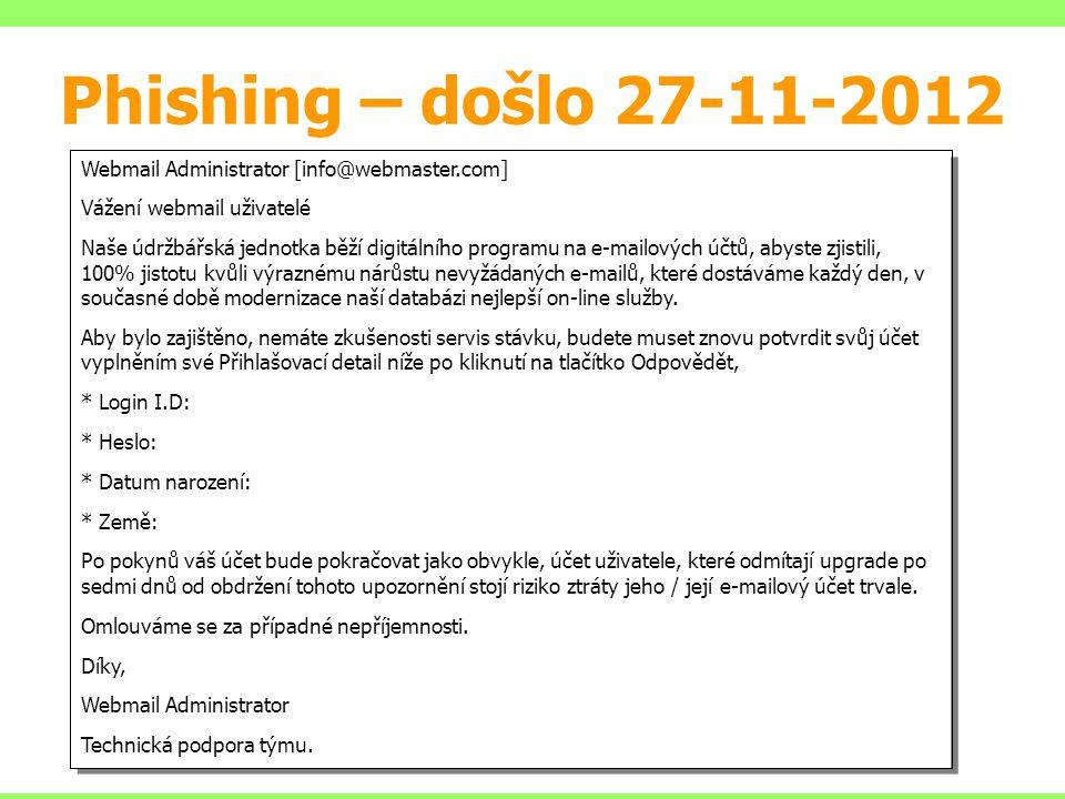 Phishing – došlo 27-11-2012 Webmail Administrator [info@webmaster.com] Vážení webmail uživatelé Naše údržbářská jednotka běží digitálního programu na