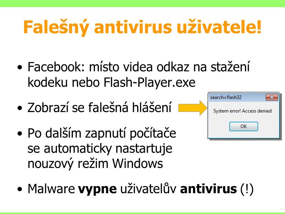 Falešný antivirus uživatele! Facebook: místo videa odkaz na stažení kodeku nebo Flash-Player.exe Zobrazí se falešná hlášení Po dalším zapnutí počítače
