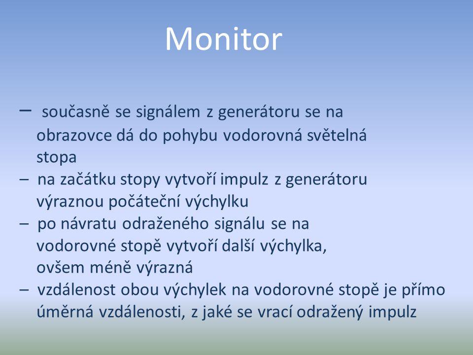 Monitor – současně se signálem z generátoru se na obrazovce dá do pohybu vodorovná světelná stopa – na začátku stopy vytvoří impulz z generátoru výraz