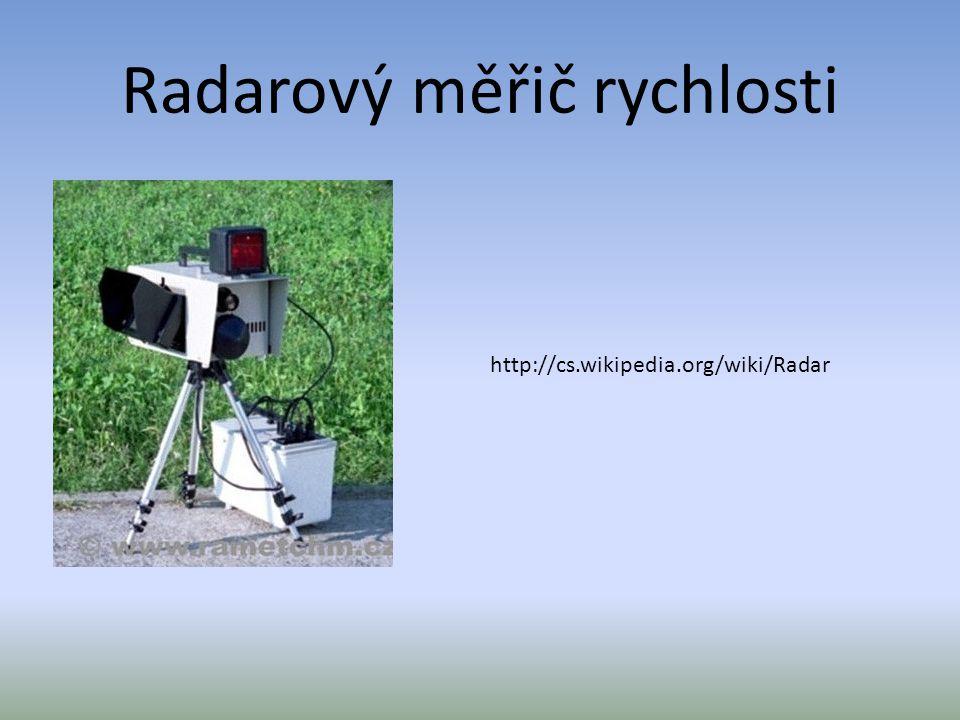 Radarový měřič rychlosti http://cs.wikipedia.org/wiki/Radar