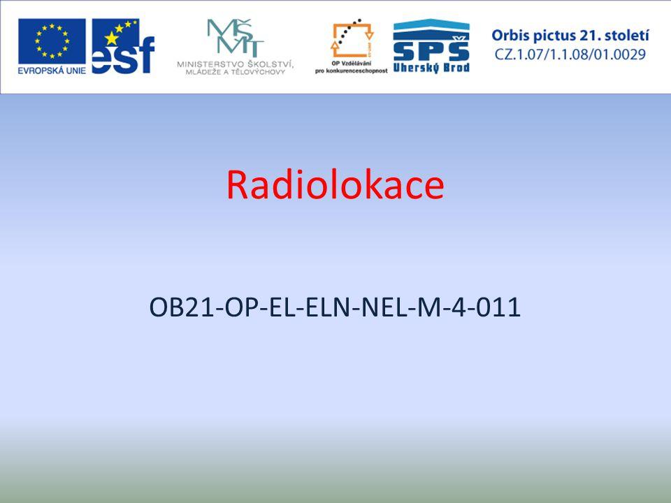 Radiolokace radiové vyhledávání a zaměřování objektů v prostoru pomocí elektromagnetických vln (zařízení k tomuto účelu – radiolokátory)