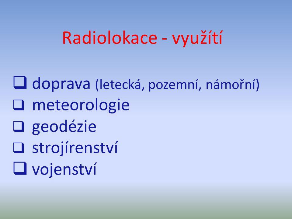 Radiolokace - využítí  doprava (letecká, pozemní, námořní)  meteorologie  geodézie  strojírenství  vojenství