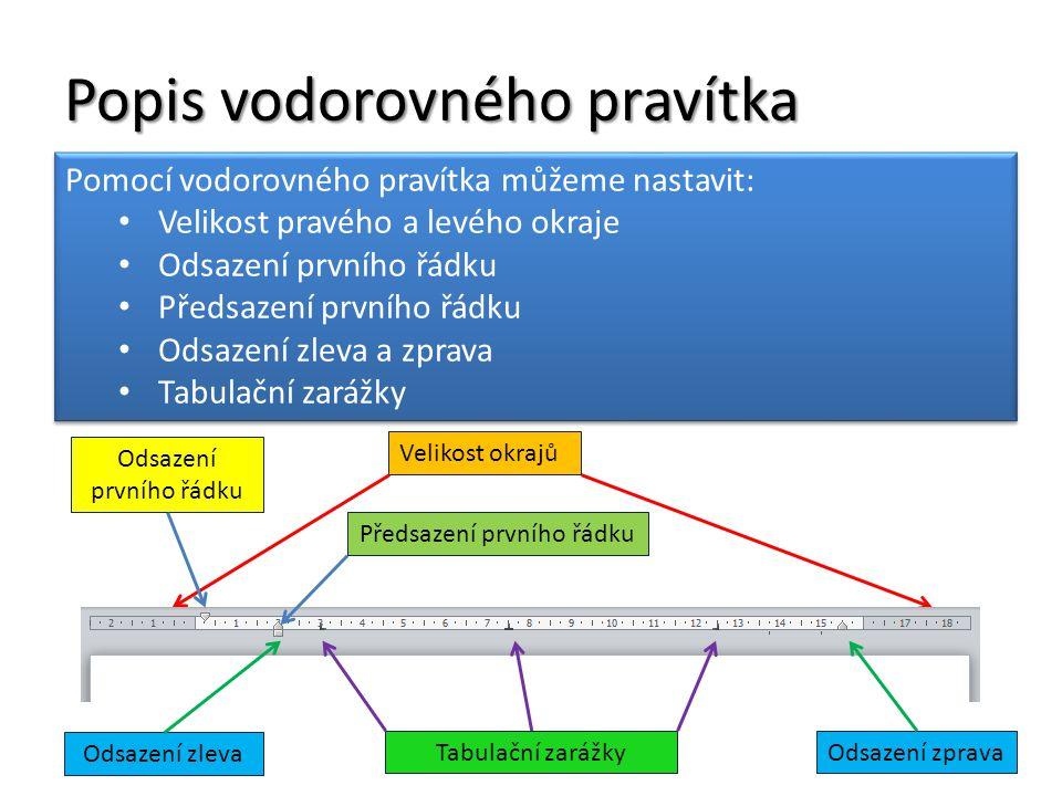 Popis vodorovného pravítka Pomocí vodorovného pravítka můžeme nastavit: Velikost pravého a levého okraje Odsazení prvního řádku Předsazení prvního řád