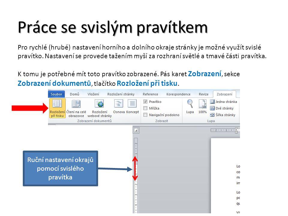 Práce se svislým pravítkem Pro rychlé (hrubé) nastavení horního a dolního okraje stránky je možné využít svislé pravítko.