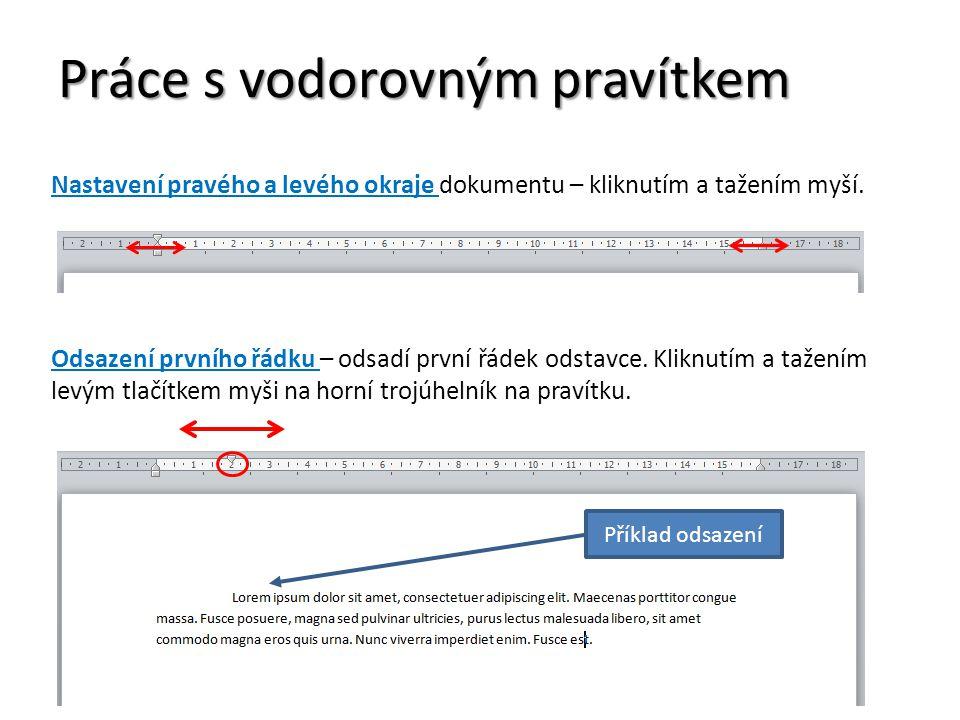 Práce s vodorovným pravítkem Předsazení prvního řádku – předsadí první řádek odstavce.