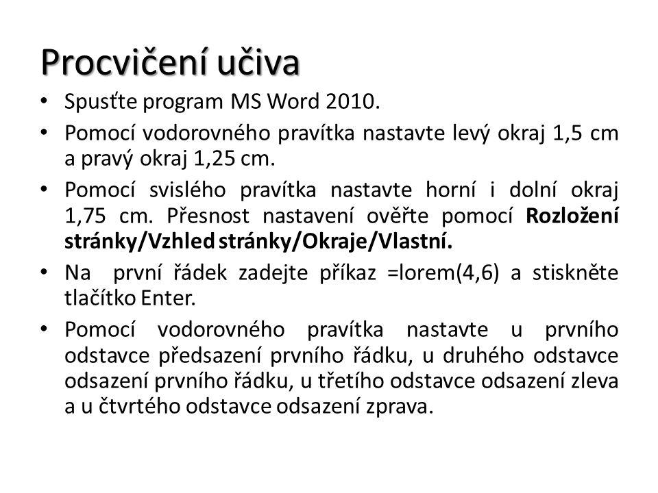 Procvičení učiva Spusťte program MS Word 2010. Pomocí vodorovného pravítka nastavte levý okraj 1,5 cm a pravý okraj 1,25 cm. Pomocí svislého pravítka