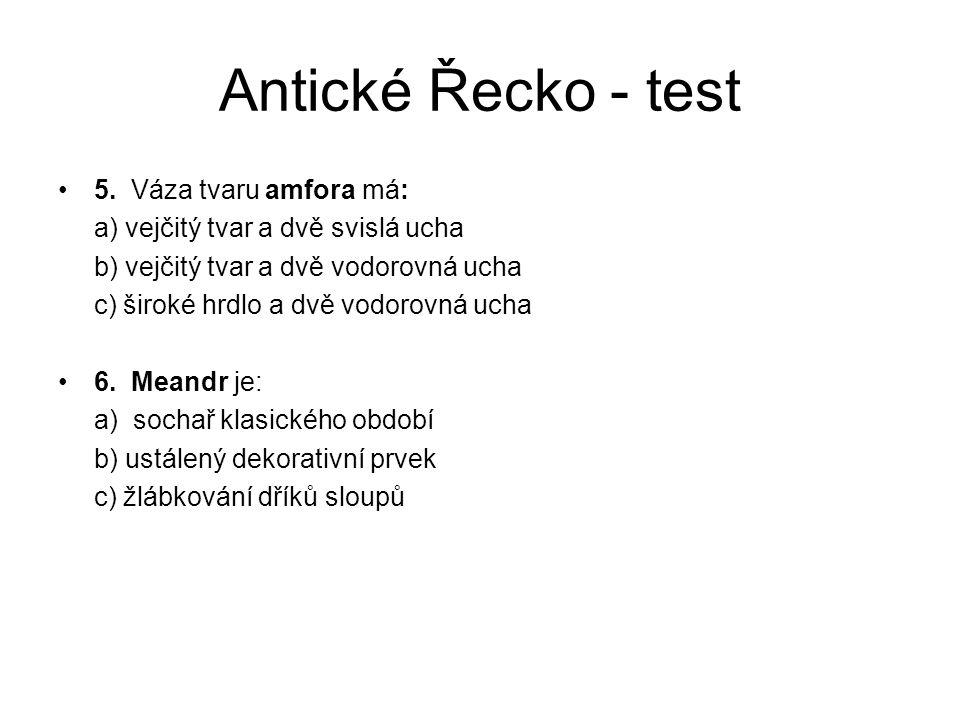 Antické Řecko - test 5. Váza tvaru amfora má: a) vejčitý tvar a dvě svislá ucha b) vejčitý tvar a dvě vodorovná ucha c) široké hrdlo a dvě vodorovná u