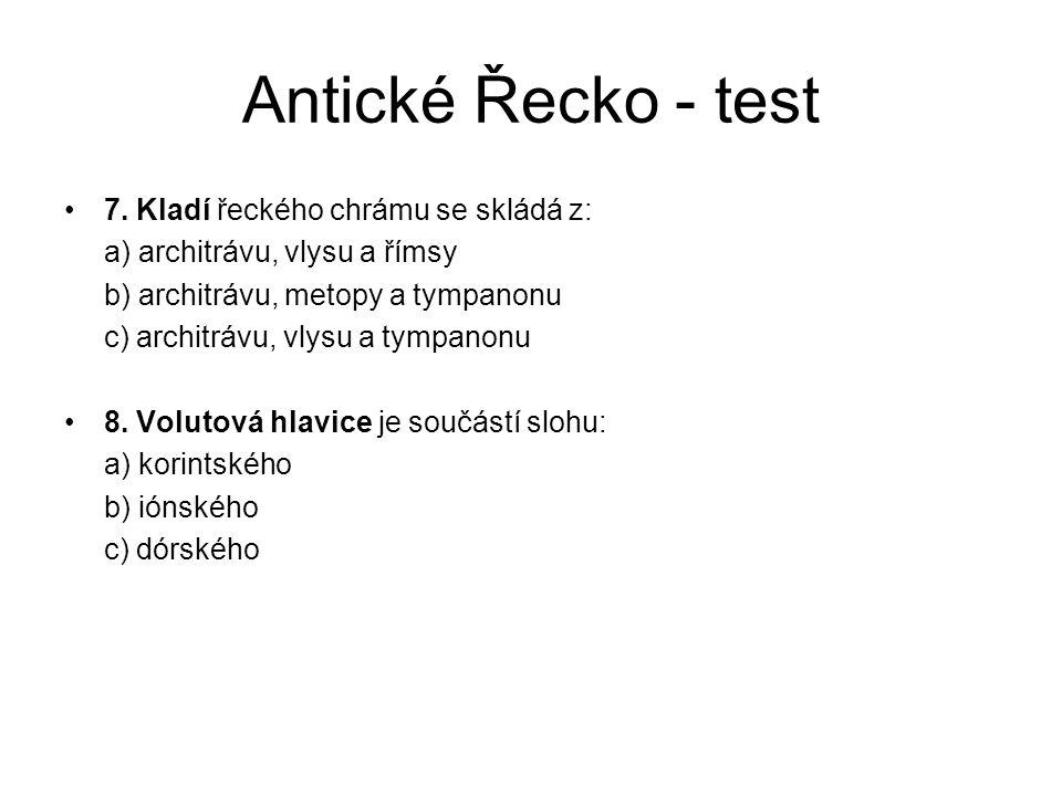 Antické Řecko - test 7. Kladí řeckého chrámu se skládá z: a) architrávu, vlysu a římsy b) architrávu, metopy a tympanonu c) architrávu, vlysu a tympan