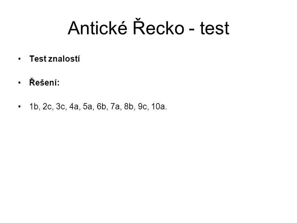 Antické Řecko - test Test znalostí Řešení: 1b, 2c, 3c, 4a, 5a, 6b, 7a, 8b, 9c, 10a.