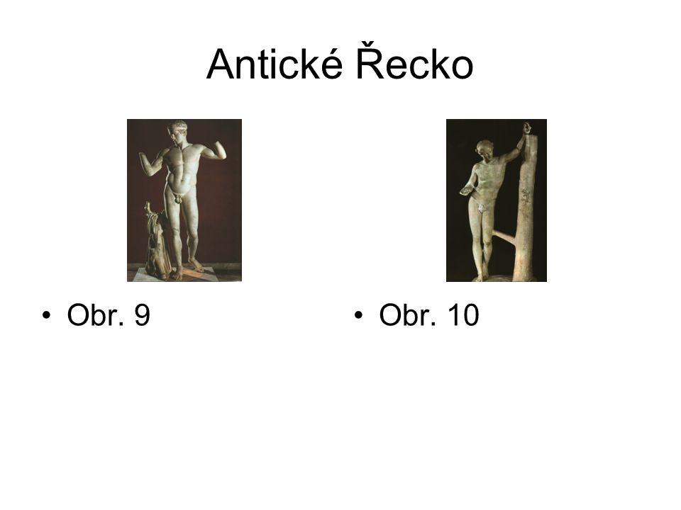 Antické Řecko Obr. 9Obr. 10