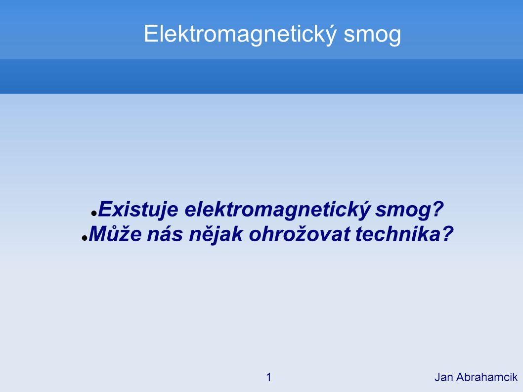 Elektromagnetický smog Co nás může ohrozit: Ionizující záření – příliš malá intenzita UV světlo – příliš malá intenzita Viditelné světlo – žádné nebezpečí Infračervené záření Mikrovlny Rádiové vlny Jan Abrahamcik 12