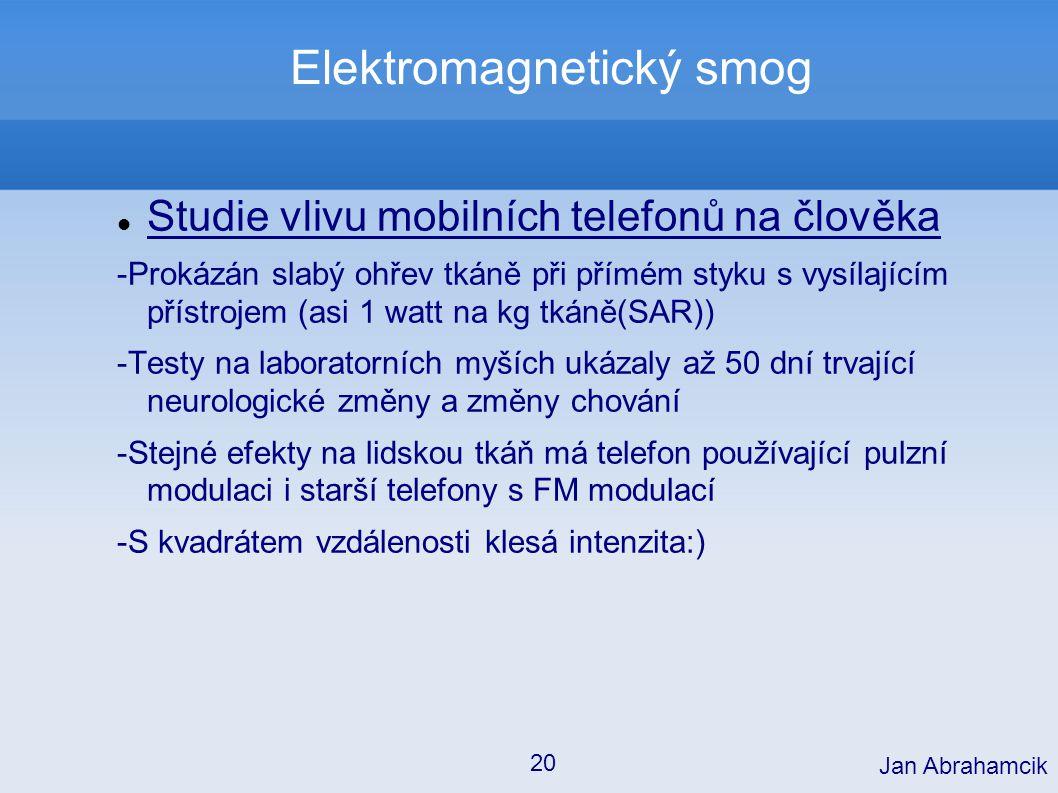 Elektromagnetický smog Studie vlivu mobilních telefonů na člověka -Prokázán slabý ohřev tkáně při přímém styku s vysílajícím přístrojem (asi 1 watt na
