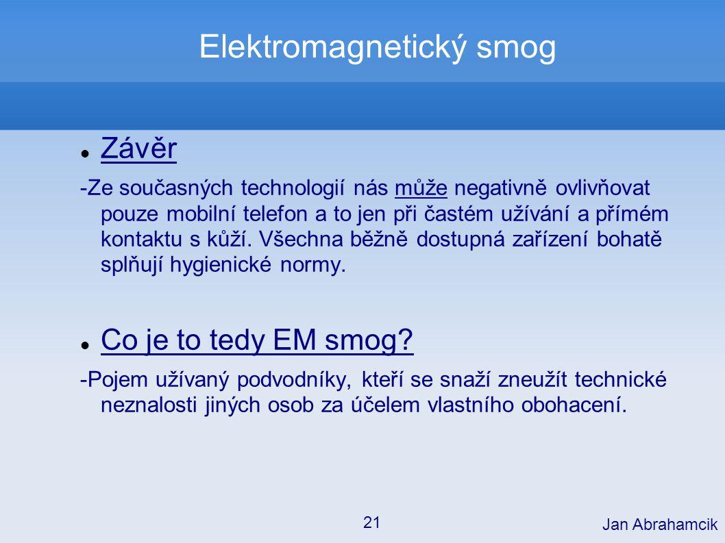 Elektromagnetický smog Závěr -Ze současných technologií nás může negativně ovlivňovat pouze mobilní telefon a to jen při častém užívání a přímém konta