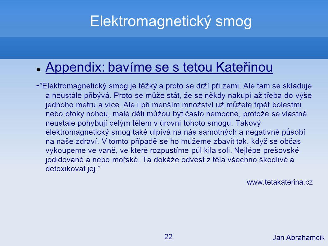 """Elektromagnetický smog Appendix: bavíme se s tetou Kateřinou - """"Elektromagnetický smog je těžký a proto se drží při zemi. Ale tam se skladuje a neustá"""