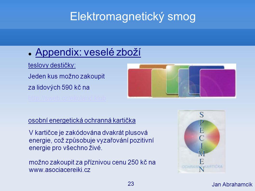 Elektromagnetický smog Appendix: veselé zboží teslovy destičky: Jeden kus možno zakoupit za lidových 590 kč na http://sweb.cz/ekoland.klub osobní ener