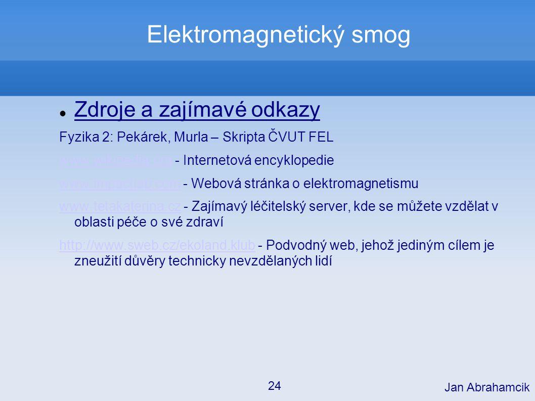 Elektromagnetický smog Zdroje a zajímavé odkazy Fyzika 2: Pekárek, Murla – Skripta ČVUT FEL www.wikipedia.orgwww.wikipedia.org - Internetová encyklope