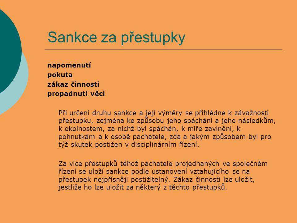 Sankce za přestupky napomenutí pokuta zákaz činnosti propadnutí věci Při určení druhu sankce a její výměry se přihlédne k závažnosti přestupku, zejmén
