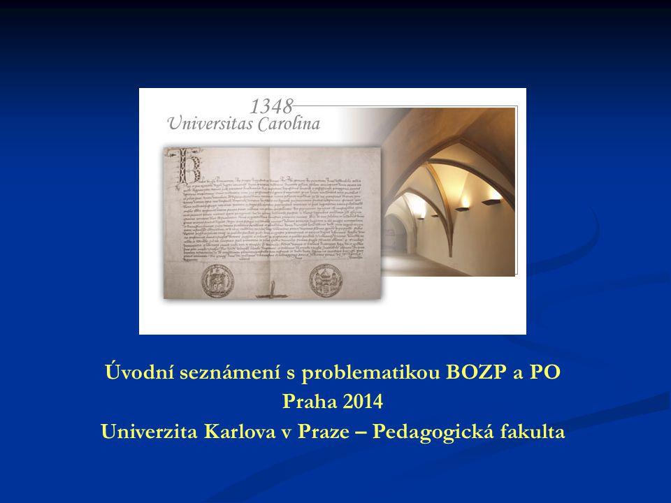 Úvodní seznámení s problematikou BOZP a PO Praha 2014 Univerzita Karlova v Praze – Pedagogická fakulta
