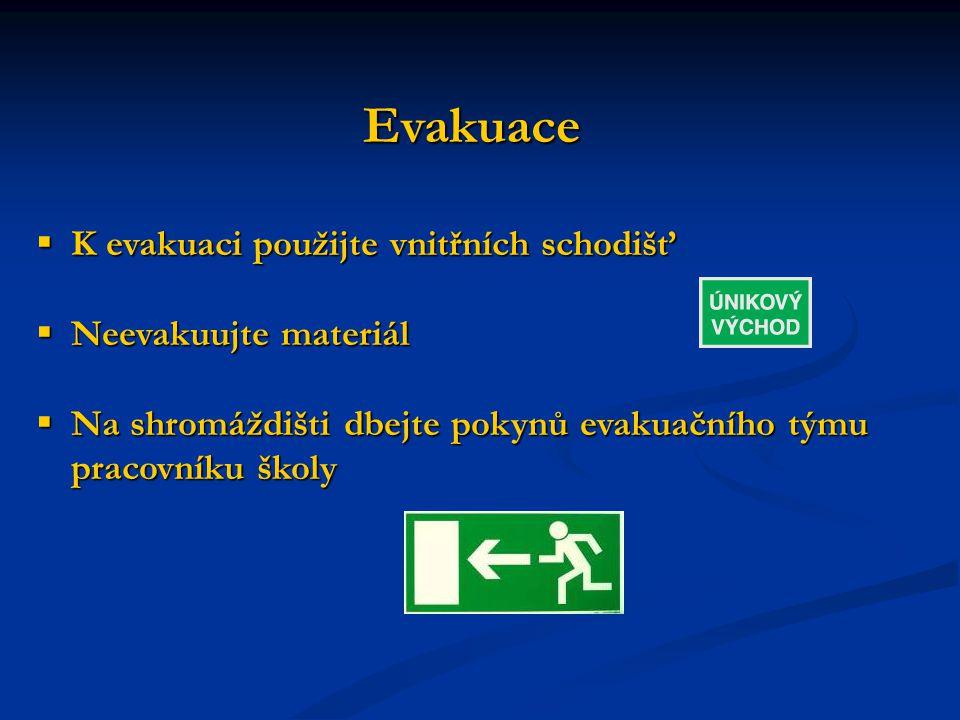 Evakuace  K evakuaci použijte vnitřních schodišť  Neevakuujte materiál  Na shromáždišti dbejte pokynů evakuačního týmu pracovníku školy