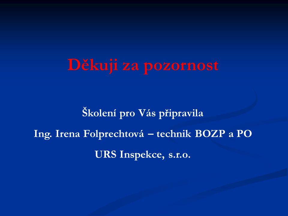 Školení pro Vás připravila Ing. Irena Folprechtová – technik BOZP a PO URS Inspekce, s.r.o. Děkuji za pozornost