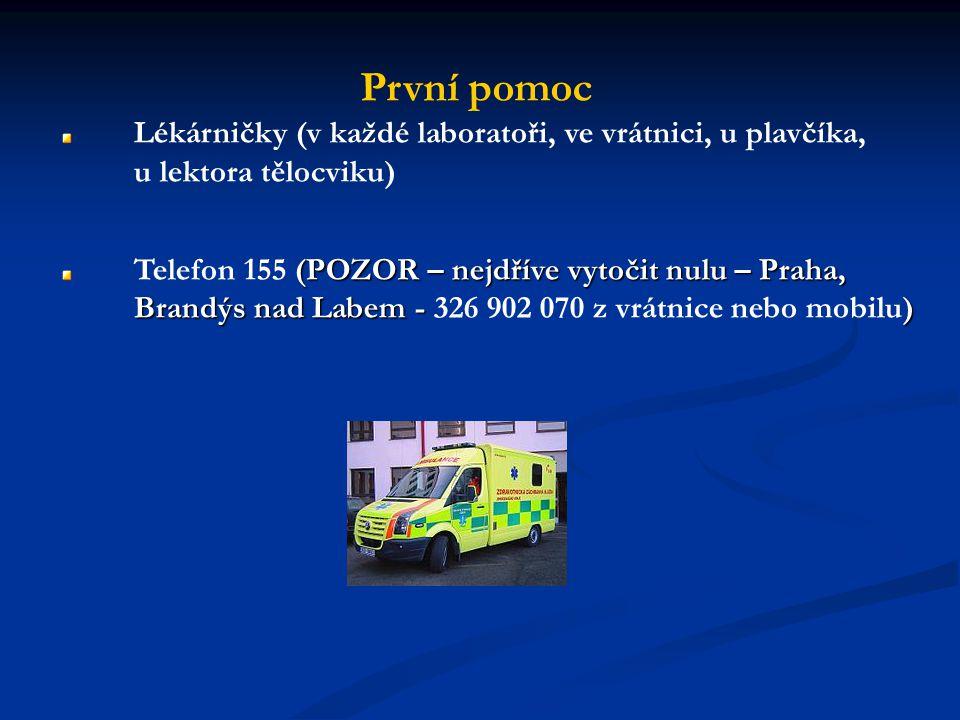 První pomoc Lékárničky (v každé laboratoři, ve vrátnici, u plavčíka, u lektora tělocviku) (POZOR – nejdříve vytočit nulu – Praha, Brandýs nad Labem -