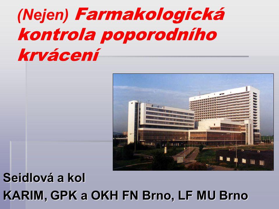(Nejen) Farmakologická kontrola poporodního krvácení Seidlová a kol KARIM, GPK a OKH FN Brno, LF MU Brno