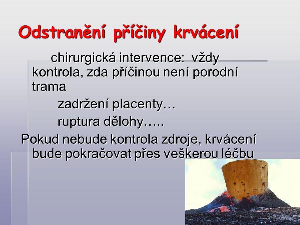 Odstranění příčiny krvácení chirurgická intervence: vždy kontrola, zda příčinou není porodní trama zadržení placenty… zadržení placenty… ruptura dělohy…..