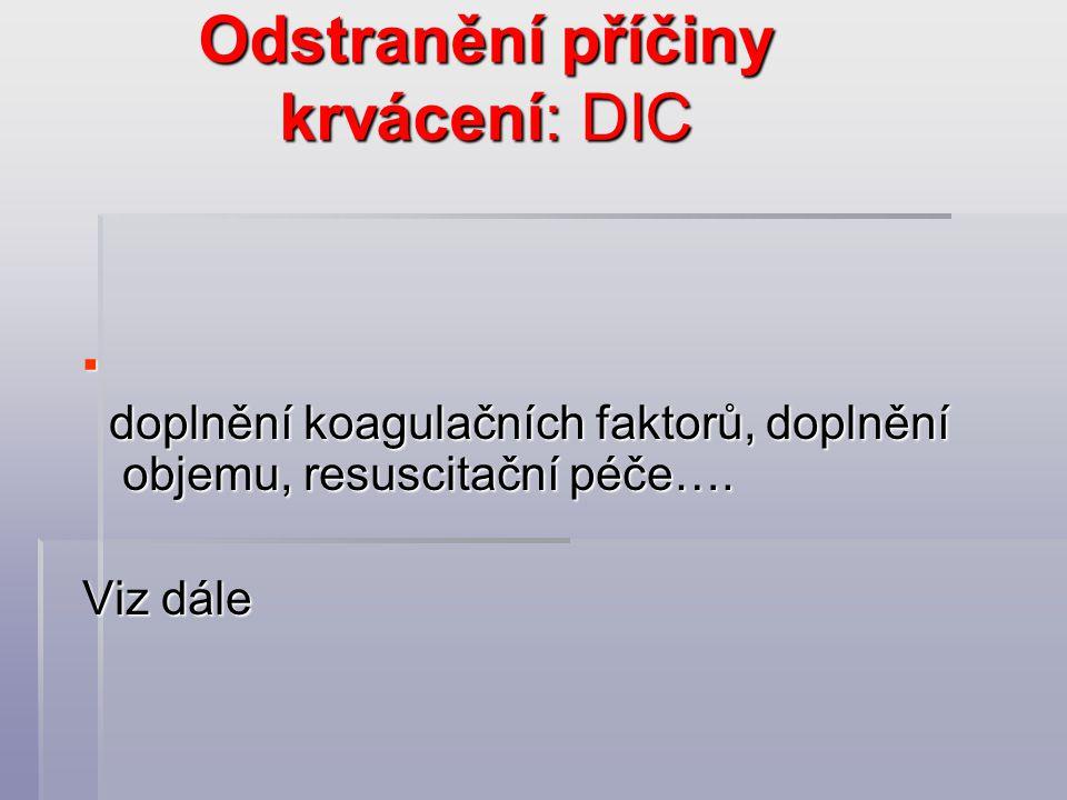 Odstranění příčiny krvácení: DIC  doplnění koagulačních faktorů, doplnění objemu, resuscitační péče….