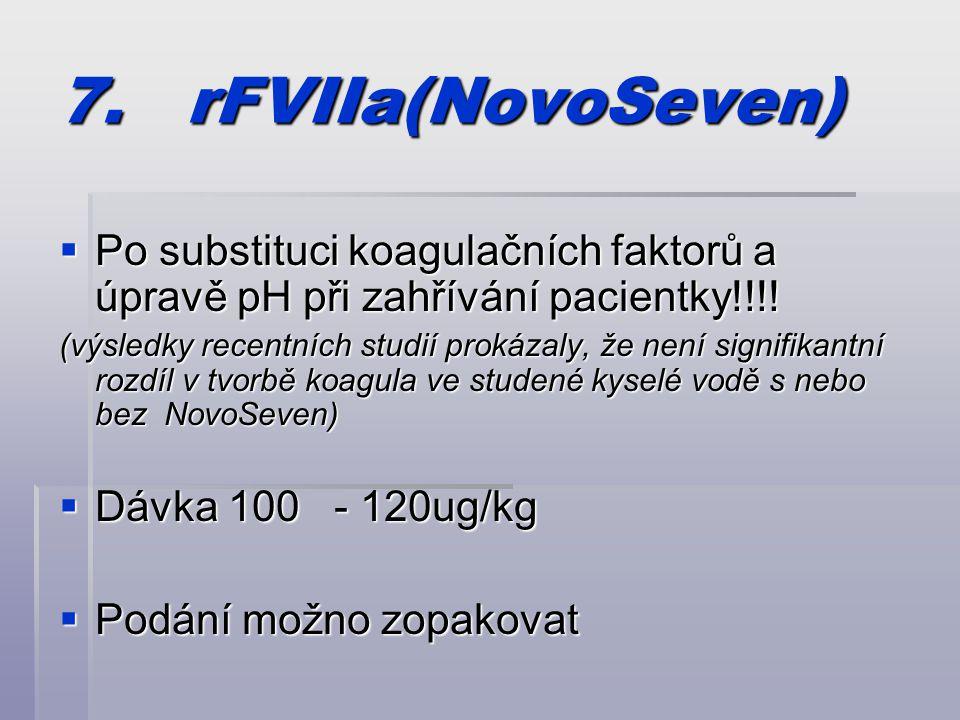 7.rFVIIa(NovoSeven)  Po substituci koagulačních faktorů a úpravě pH při zahřívání pacientky!!!.